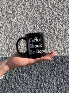 Coffee Should Be Dope Mug
