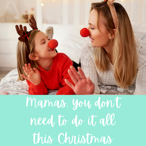 Mamas, you don't need to do it all this Christmas