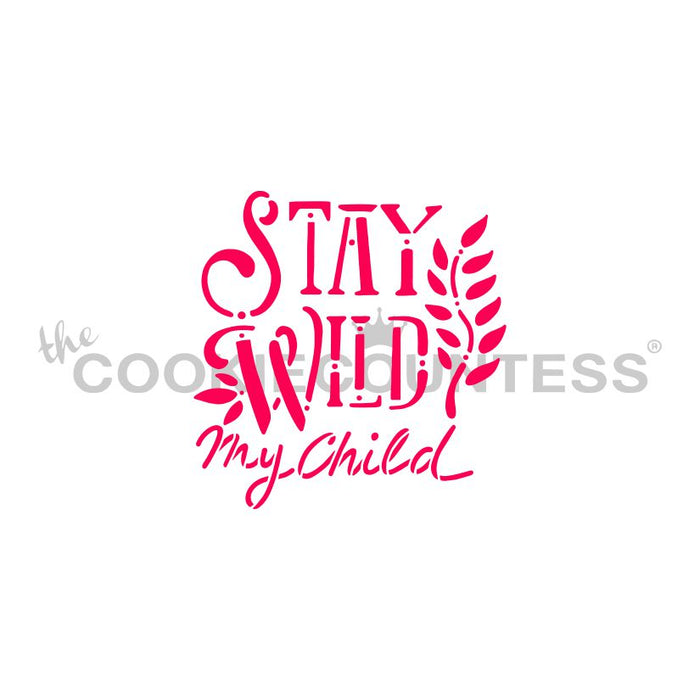 Stay Wild, My Child Stencil