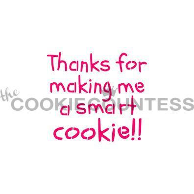 Thanks For Making Me a Smart Cookie!!