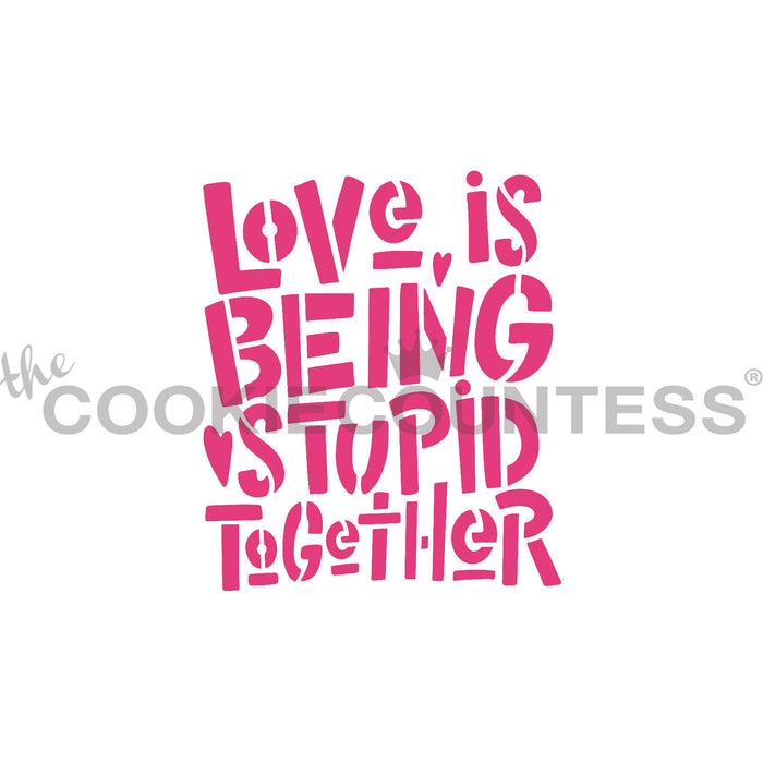 Love is Being Stupid together Stencil