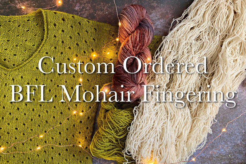 Custom Ordered Yarn - BFL Mohair Fingering Limited Edition- 70 Bluefaced Leicester/30 Kid Mohair - Fingering Weight - Non Superwash