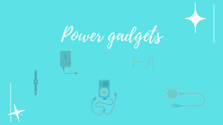 Power Yourself with Power Gadgets