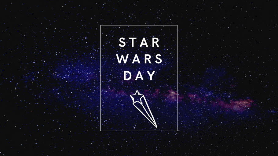 May the Force Be With You - Star Wars Day