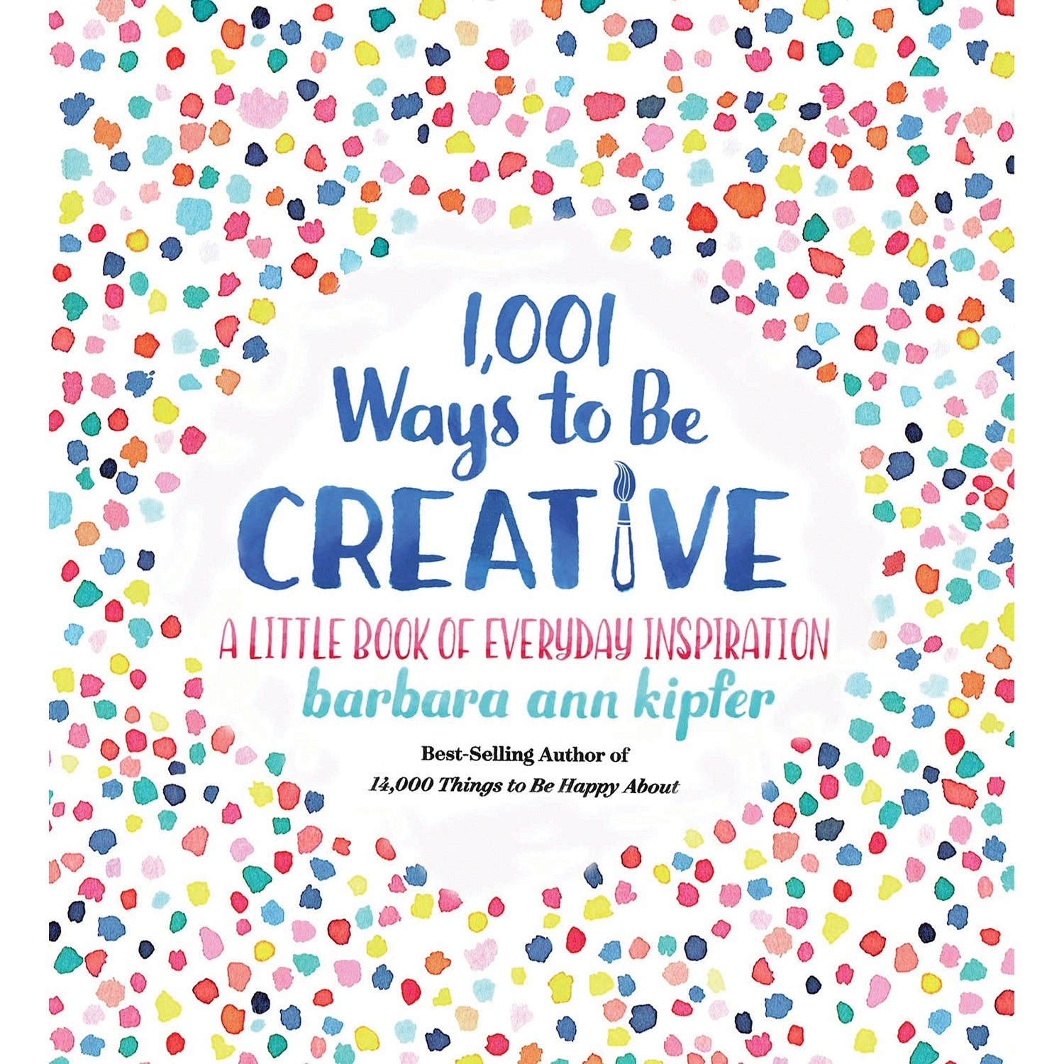 1001 Ways To Be Creative: A Little Book of Everyday Inspiration, Barbara Ann Kipfer