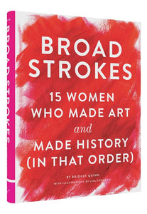 Broad Strokes 15 Women Who Made Art and Made History (in That Order)