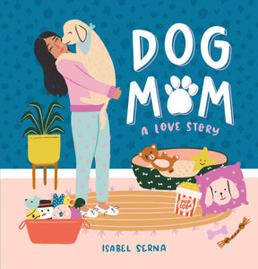 Dog Mom: A Love Story