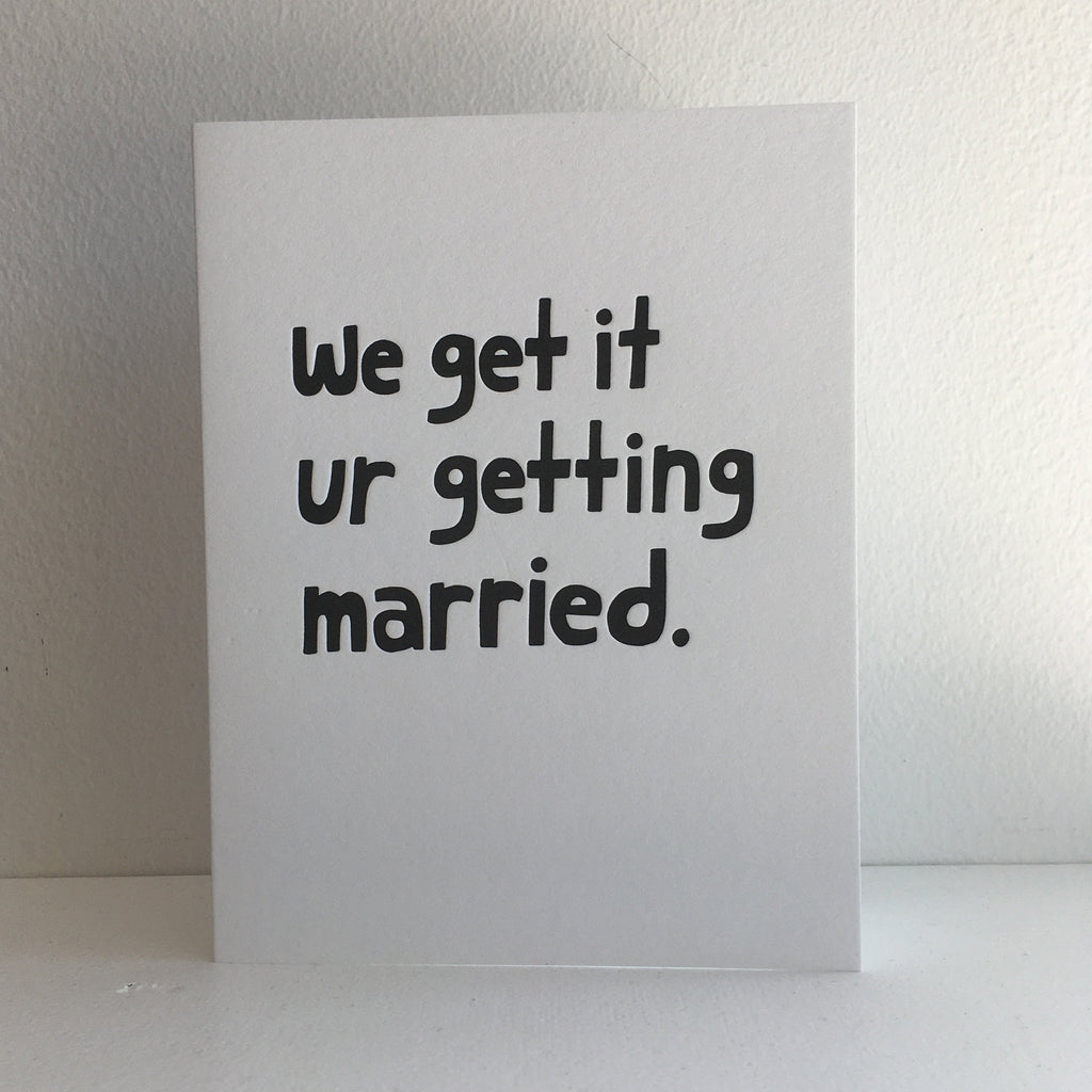 we get it ur getting married card ashkahn