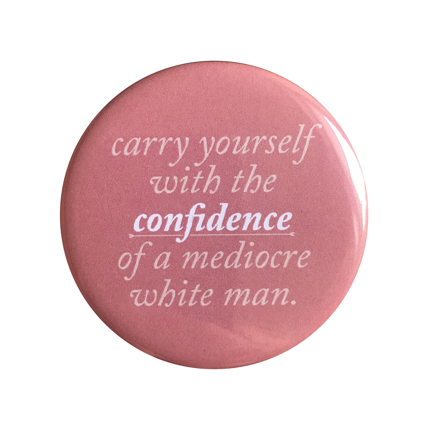 red button reads carry yourself with the confidence of a mediocre white man by the card bureau