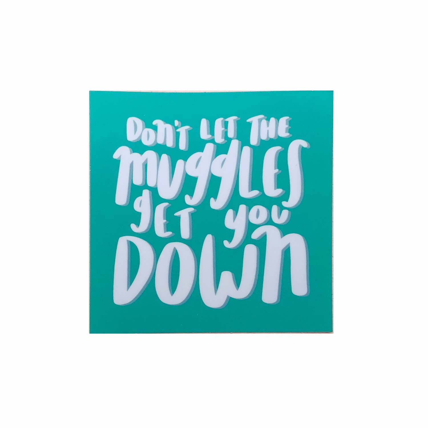 Muggles Get You Down Sticker