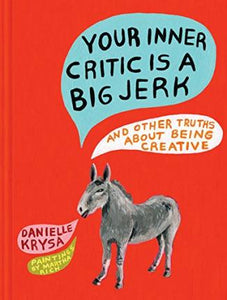 A red book with a donkey placed near the bottom of the front, saying in word bubbles: YOUR INNER CRITIC IS A BIG JERK AND OTHER TRUTHS ABOUT BEING CREATIVE above the donkey, and below the donkey in two more word bubbles: Danielle Krysa, paintings by Martha Rich