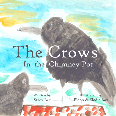 The Crows in the Chimney Pot by Stacy Bax and the Bax family - PRE-ORDER