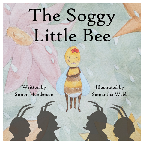The Soggy Little Bee by Simon Henderson and Samantha Webb - PRE-ORDER