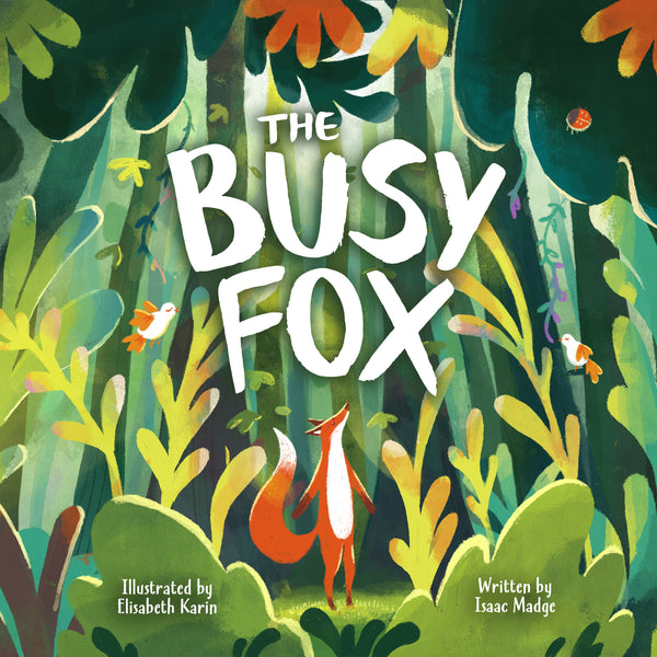 The Busy Fox by Isaac Madge (illustrated by Elisabeth Karin)