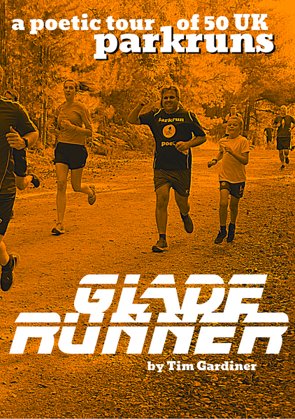 Glade Runner - A Poetic Tour of 50 Parkrun Events by Tim Gardiner