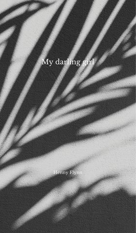 My darling girl, by Henny Flynn - PRE-ORDER