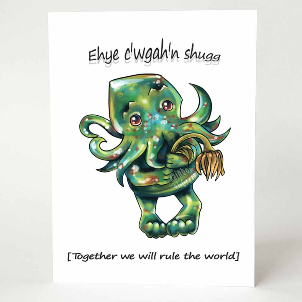 "A greeting card with art of a baby sized Cthulhu, holding a flower, with the words, ""Ehye c'wgah'n shugg"" above and the translation, ""[Together we will rule the world]"" below"