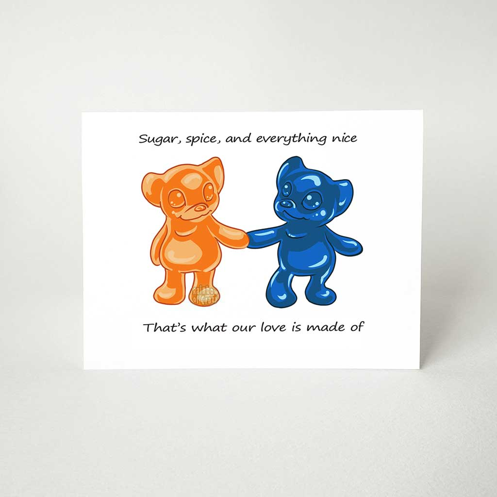 "a greeting card with art of an orange gummy bear, holding the hand of a blue gummy bear, with the message, ""Sugar, spice, and everything nice. That's what our love is made of"""
