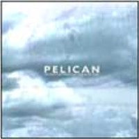 Pelican / The Fire In Our Throats Will Beckon The Thaw