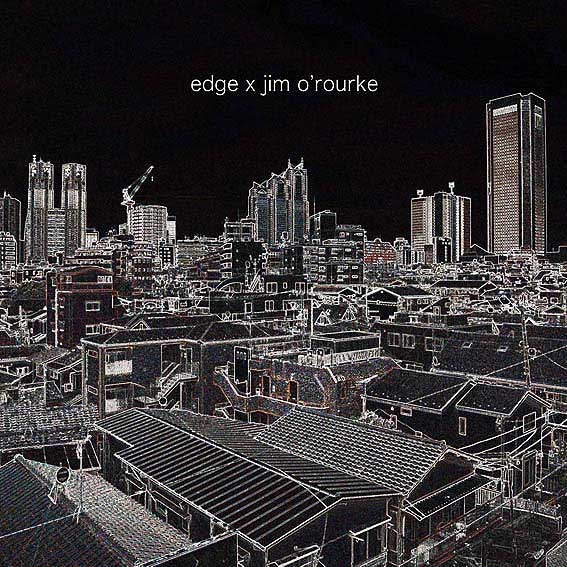 EDGE × Jim O'Rourke