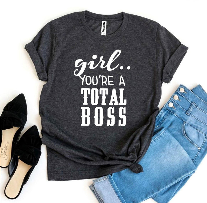 Girl You'Re a Total Boss T-shirt-T-shirts-humblys.com
