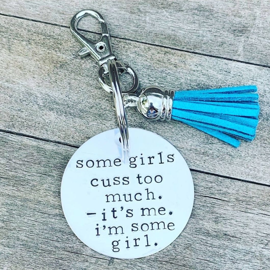 """Some girls cuss too much. It's me. I'm some girl"" keychain"
