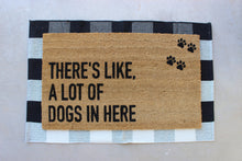 Load image into Gallery viewer, There's Like, A Lot of Dogs in Here Doormat