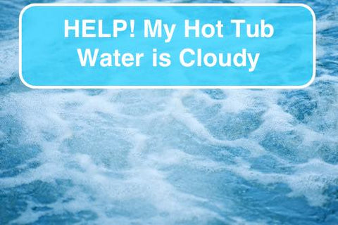 Cloudy or Foamy Hot Tub Water | Pool Store Canada