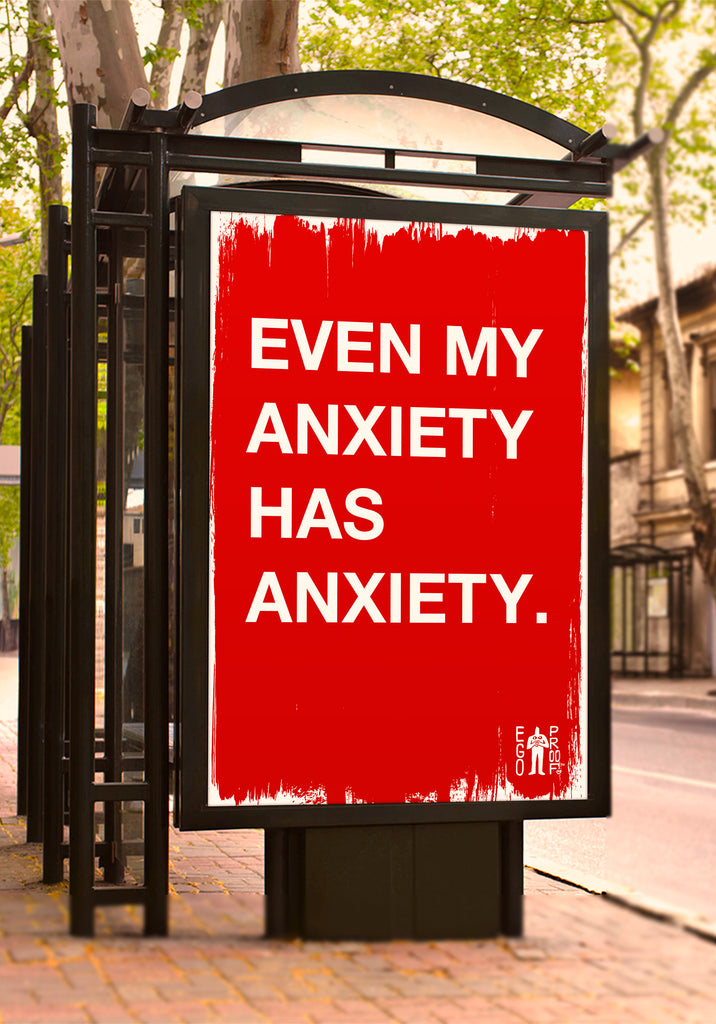 Even My Anxiety Has Anxiety