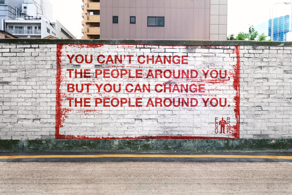 You Can Change The People Around You by Egoproof