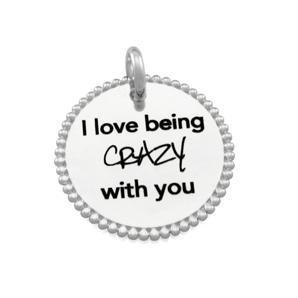 CANDID 'I love being crazy with you' disc pendant