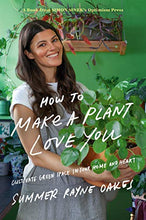 Afbeelding in Gallery-weergave laden, How to Make a Plant Love You - Summer Rayne Oakes - Boekenmarkt de Markies