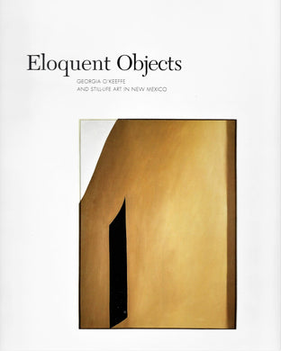 Eloquent Objects - Georgia O'Keeffe and Still-Life Art in New Mexico - Boekenmarkt de Markies