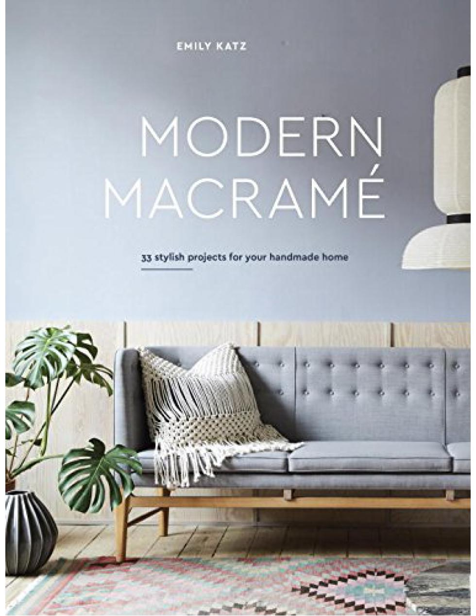 MODERN MACRAMÉ 33 Stylish Projects for Your Handmade Home - Emily Katz - Boekenmarkt de Markies