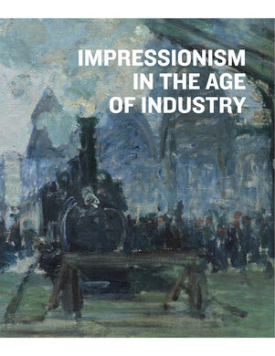 IMPRESSIONISM IN THE AGE OF INDUSTRY - Boekenmarkt de Markies