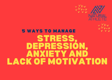 5 Tips to Manage Stress, Depression, Anxiety and Lack of Motivation NATURALLY!