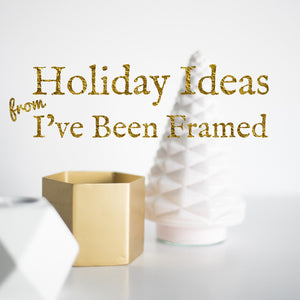 Holiday Ideas from I've Been Framed