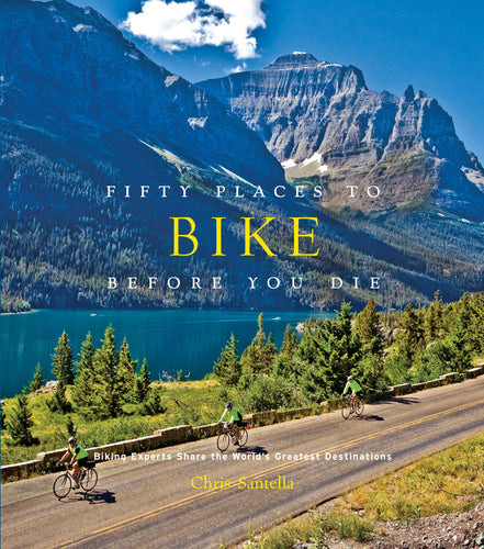 Fifty Places to Bike Before You Die.