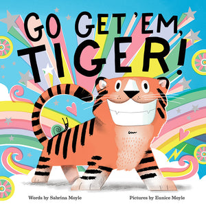 Go get em tiger picturebook about an exuberant tiger tackling life's challenges and coming out on top