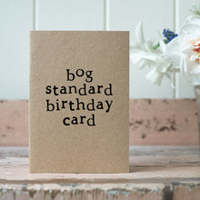Load image into Gallery viewer, bog standard birthday card