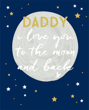 Load image into Gallery viewer, Father's Day card love you to the moon and back daddy