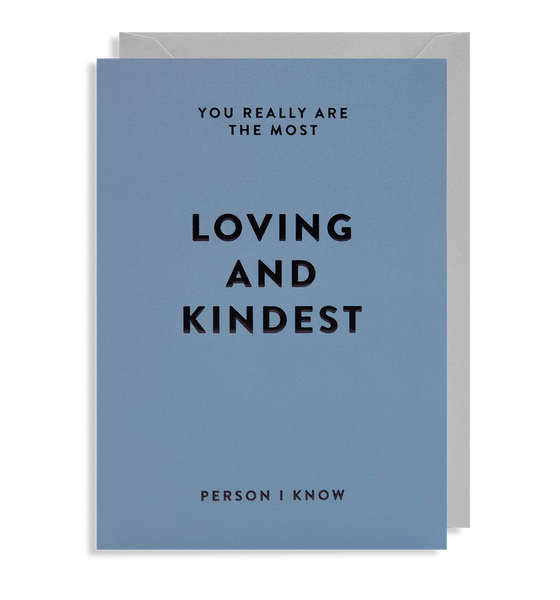 you are the most loving and kindest person card