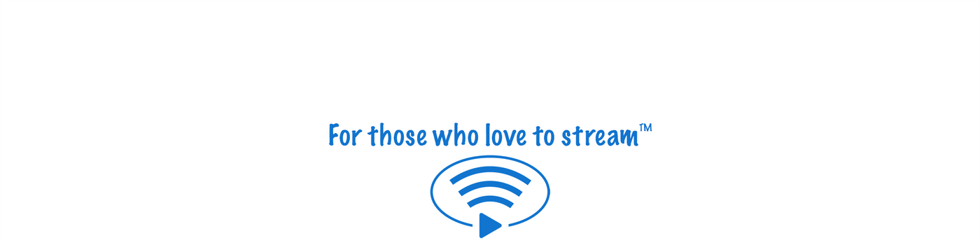 for those who love to stream