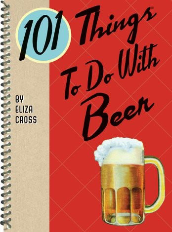 101 Things To Do With Beer