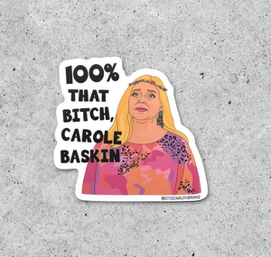 100% that bitch Carole Baskin Sticker