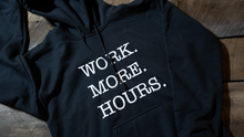 Load image into Gallery viewer, Work More Hours Hoodie