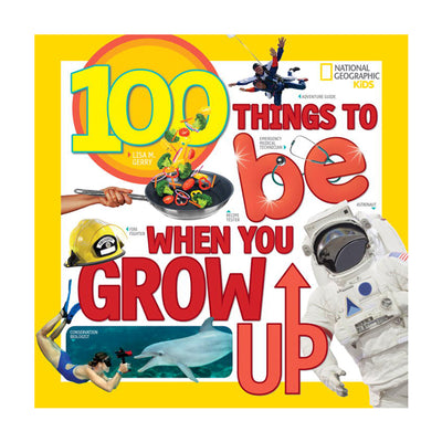 National Geographic Kids: 100 Things to Be When You Grow Up