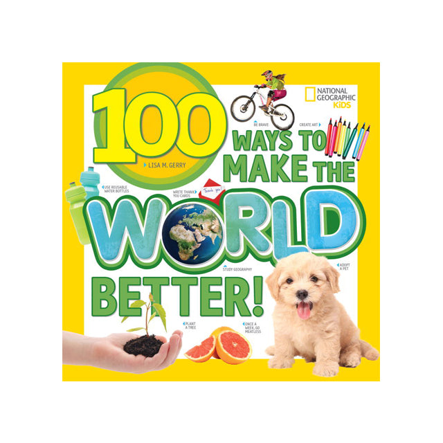 National Geographic Kids 100 Ways to Make the World Better!
