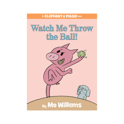 An Elephant & Piggie Book #8: Watch Me Throw the Ball!