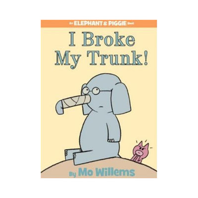 An Elephant & Piggie Book #14: I Broke My Trunk!